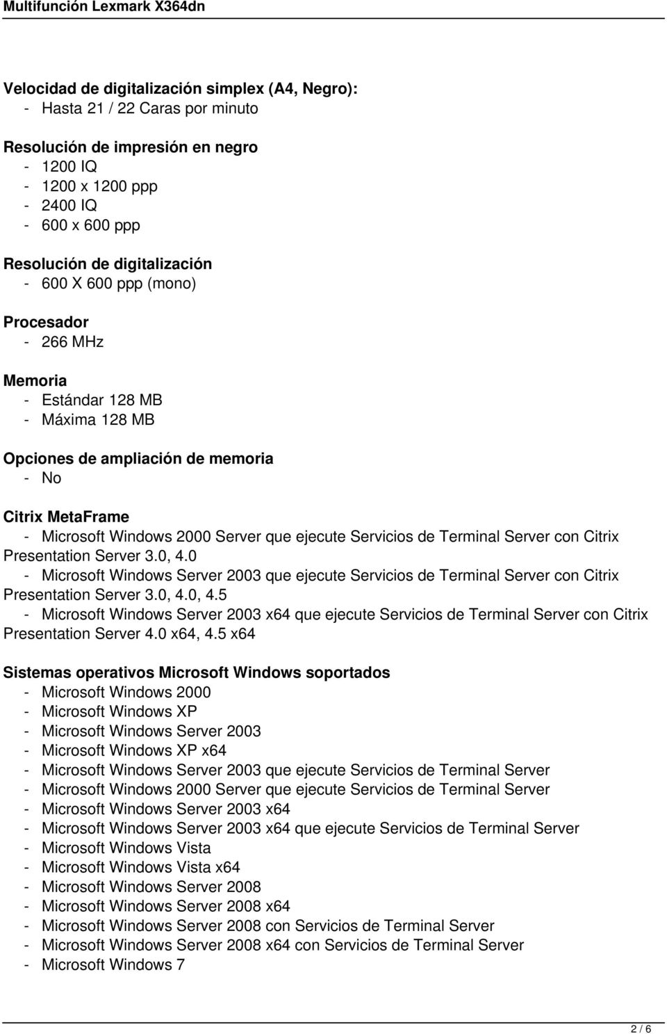 Terminal Server con Citrix Presentation Server 3.0, 4.0 - Microsoft Windows Server 2003 que ejecute Servicios de Terminal Server con Citrix Presentation Server 3.0, 4.0, 4.5 - Microsoft Windows Server 2003 x64 que ejecute Servicios de Terminal Server con Citrix Presentation Server 4.