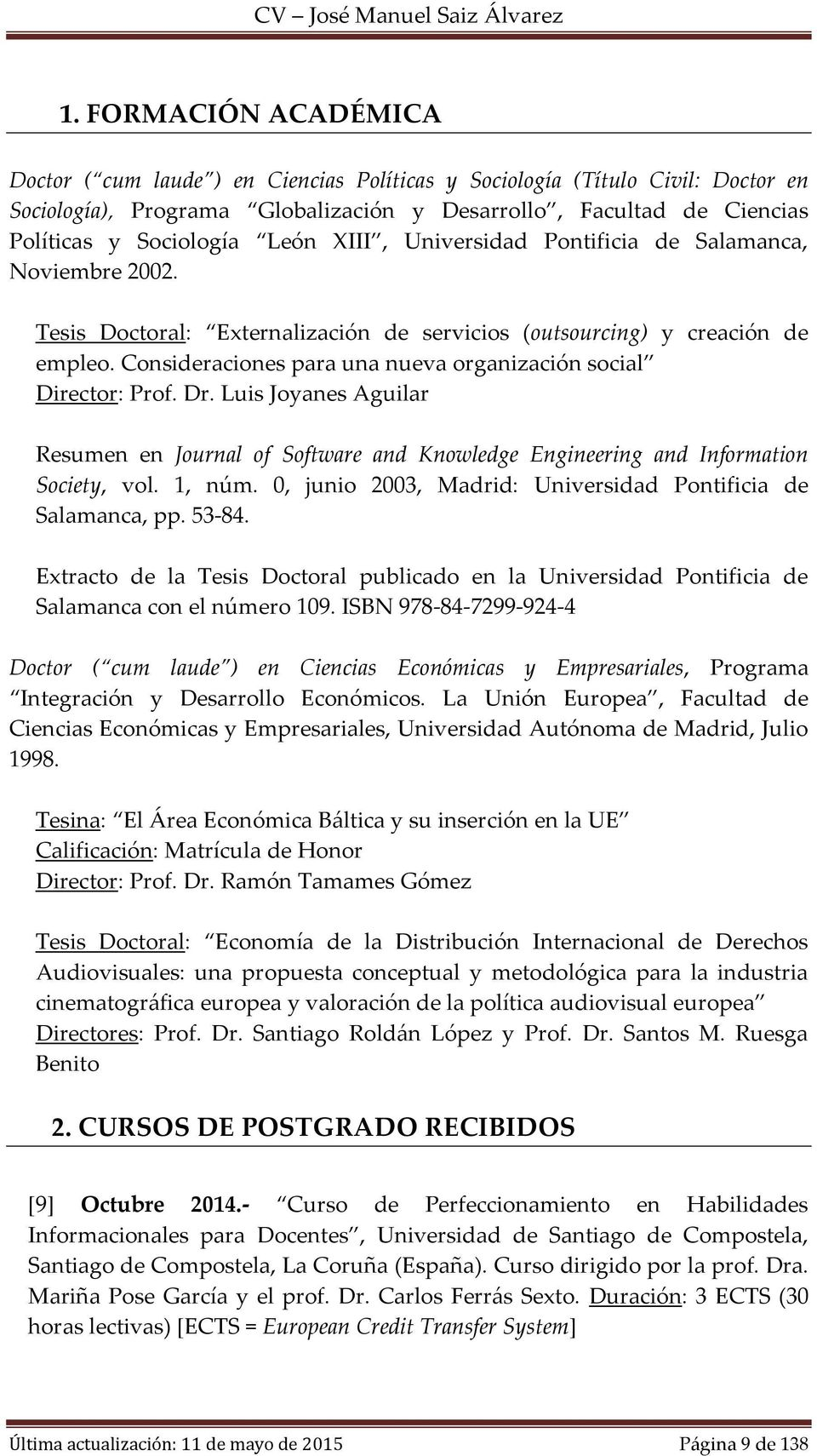 Consideraciones para una nueva organización social Director: Prof. Dr. Luis Joyanes Aguilar Resumen en Journal of Software and Knowledge Engineering and Information Society, vol. 1, núm.