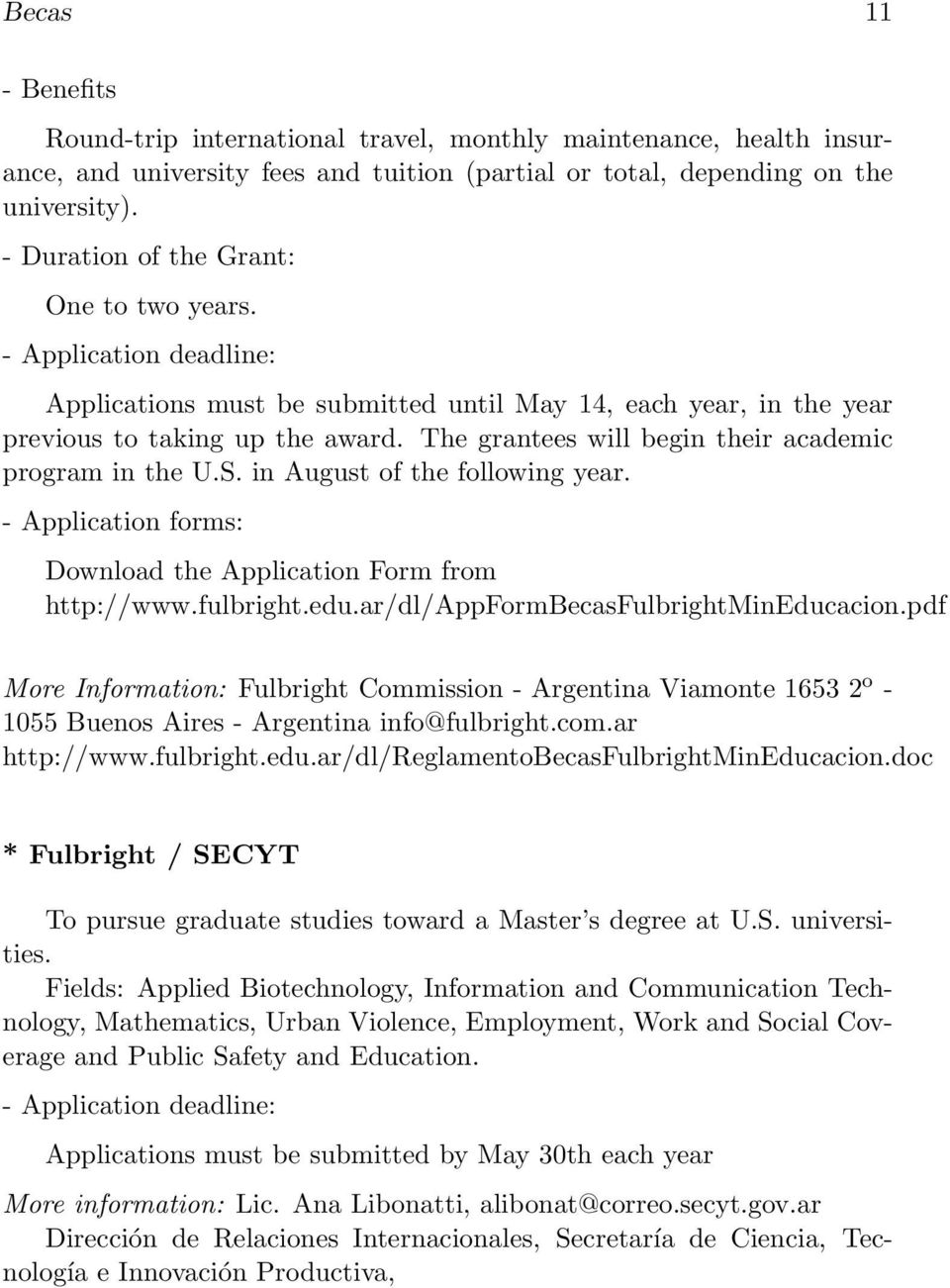 The grantees will begin their academic program in the U.S. in August of the following year. - Application forms: Download the Application Form from http://www.fulbright.edu.