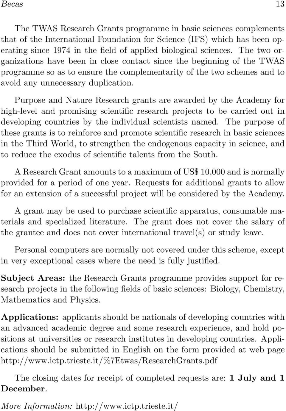 Purpose and Nature Research grants are awarded by the Academy for high-level and promising scientific research projects to be carried out in developing countries by the individual scientists named.