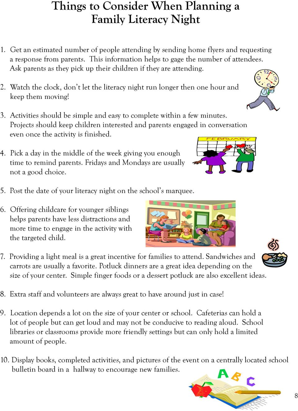 Watch the clock, don t let the literacy night run longer then one hour and keep them moving! 3. Activities should be simple and easy to complete within a few minutes.