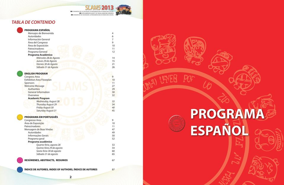 29 General Information 30 Overwiew 32 Academic Program Wednesday, August 28 33 Thursday August 29 34 Friday August 30 40 Saturday August 31 45 PROGRAMA EM PORTUGUÊS Congresso Area 9 Área de Exposição