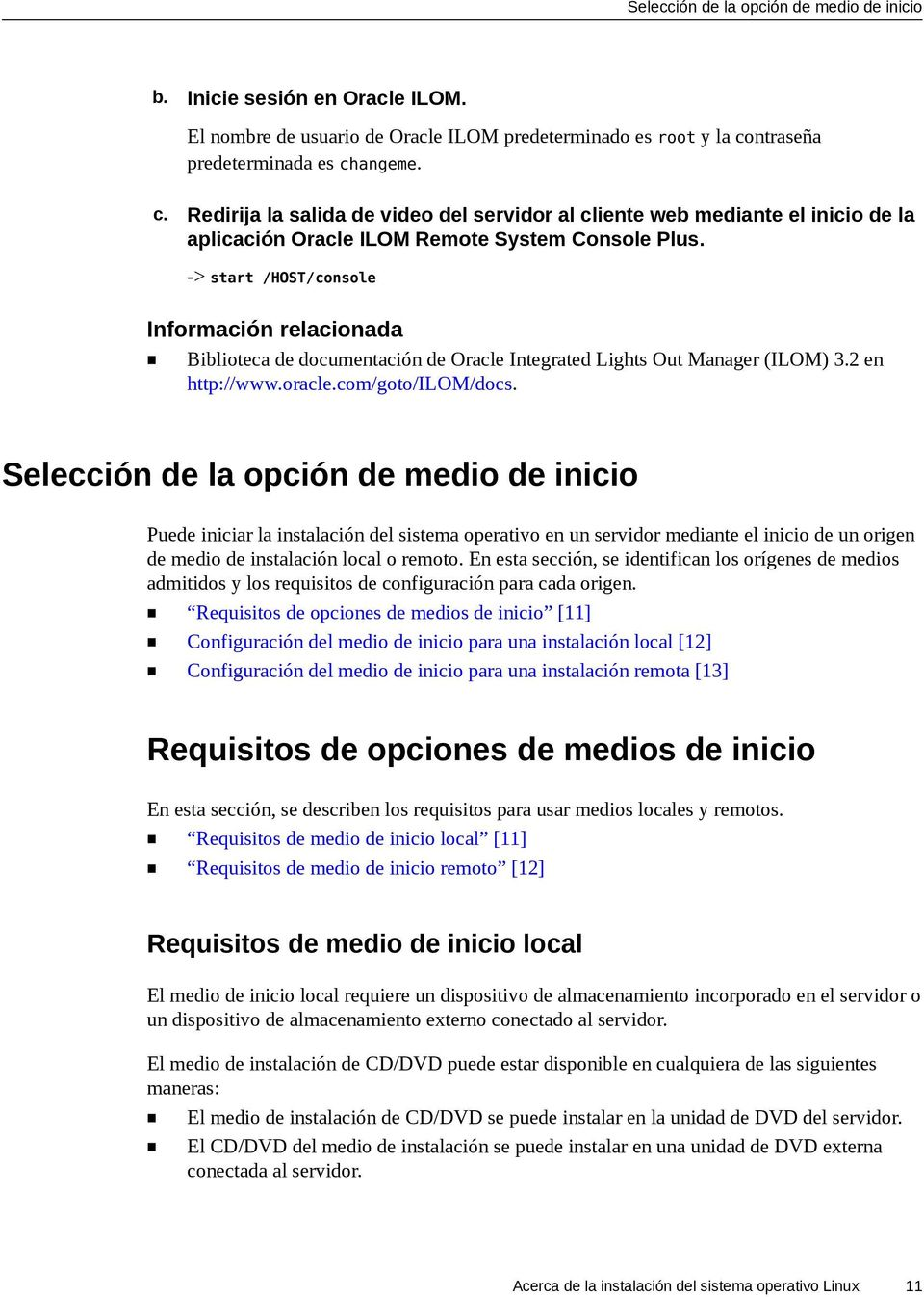 -> start /HOST/console Información relacionada Biblioteca de documentación de Oracle Integrated Lights Out Manager (ILOM) 3.2 en http://www.oracle.com/goto/ilom/docs.