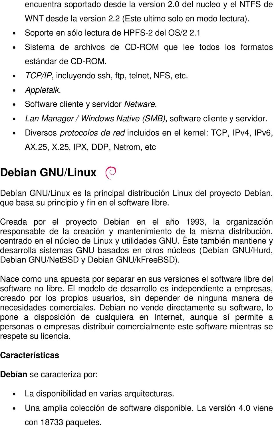 Lan Manager / Windows Native (SMB), software cliente y servidor. Diversos protocolos de red incluidos en el kernel: TCP, IPv4, IPv6, AX.25, X.