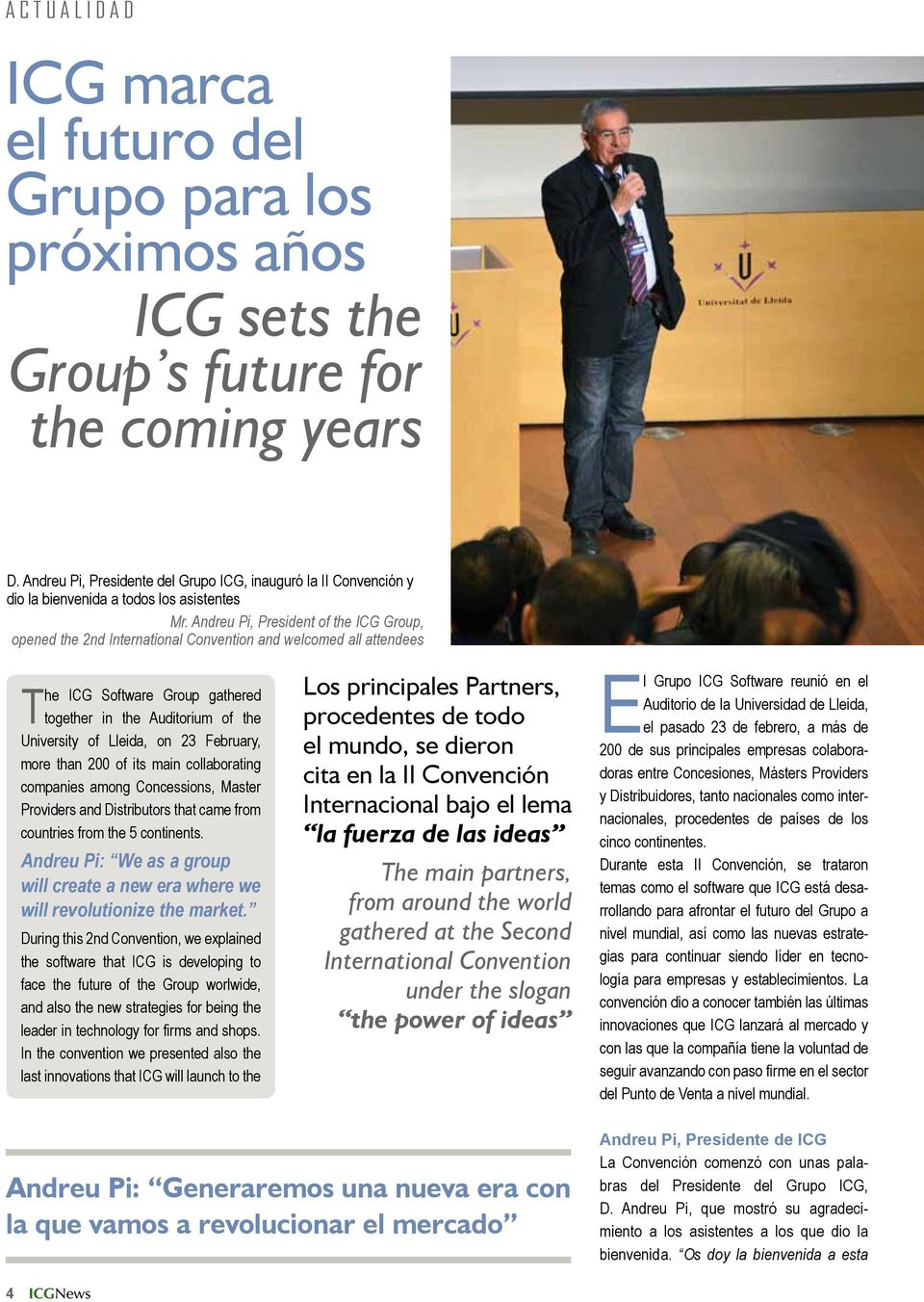 Andreu Pi, President of the ICG Group, opened the 2nd International Convention and welcomed all attendees The ICG Software Group gathered together in the Auditorium of the University of Lleida, on 23