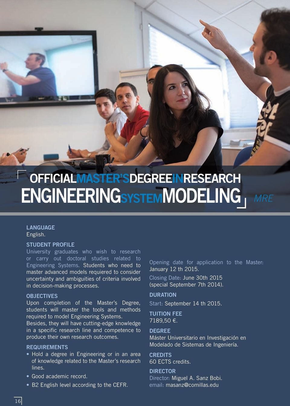 Objectives Upon completion of the Master s Degree, students will master the tools and methods required to model Engineering Systems.