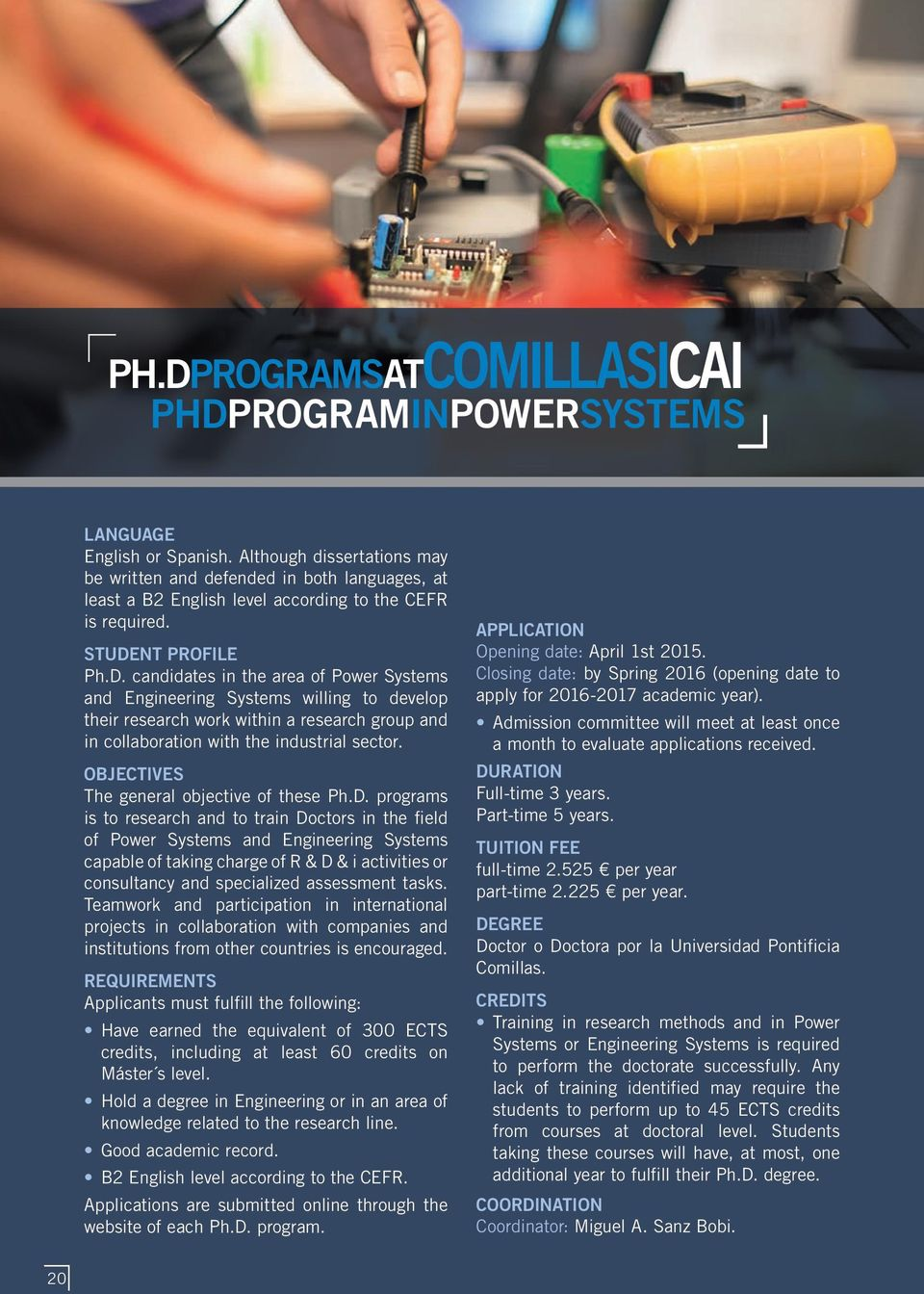 candidates in the area of Power Systems and Engineering Systems willing to develop their research work within a research group and in collaboration with the industrial sector.