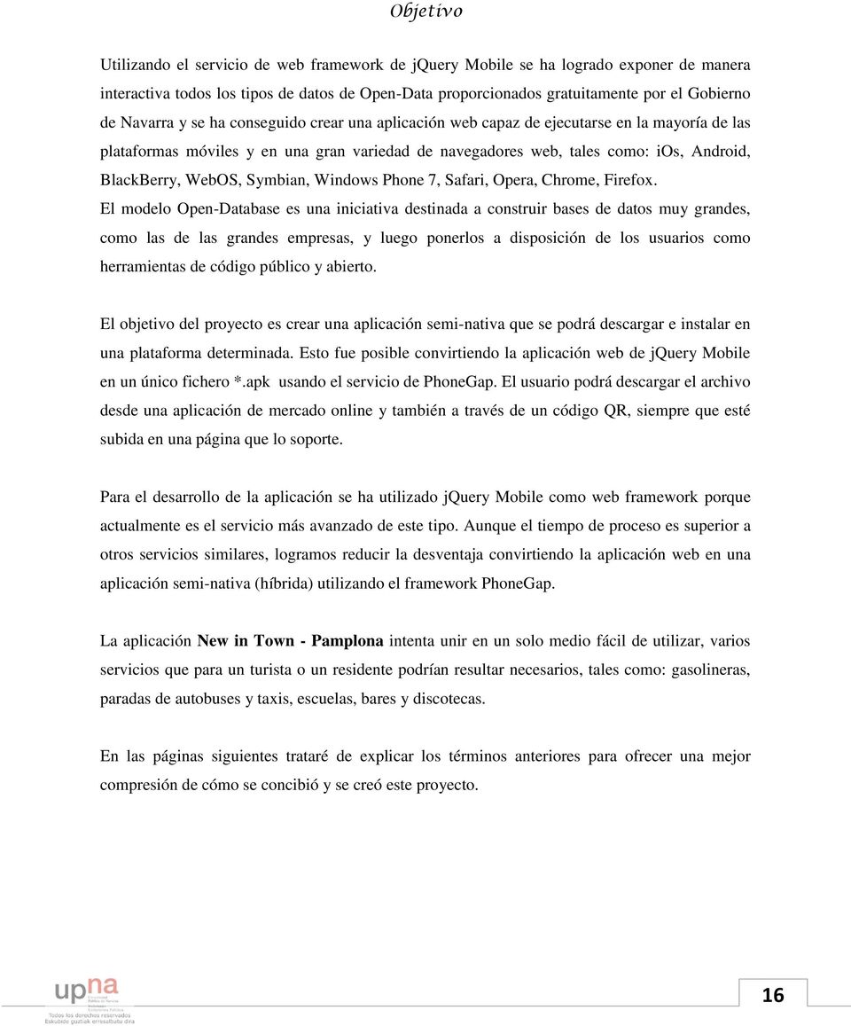 WebOS, Symbian, Windows Phone 7, Safari, Opera, Chrome, Firefox.
