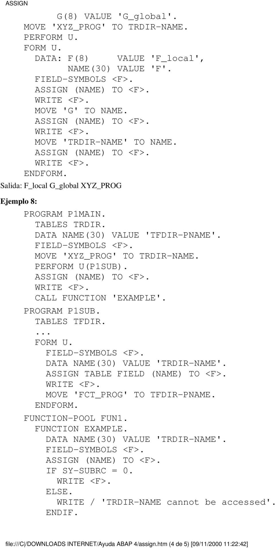 DATA NAME(30) VALUE 'TFDIR-PNAME'. FIELD-SYMBOLS <F>. MOVE 'XYZ_PROG' TO TRDIR-NAME. PERFORM U(P1SUB). ASSIGN (NAME) TO <F>. WRITE <F>. CALL FUNCTION 'EXAMPLE'. PROGRAM P1SUB. TABLES TFDIR.... FORM U.