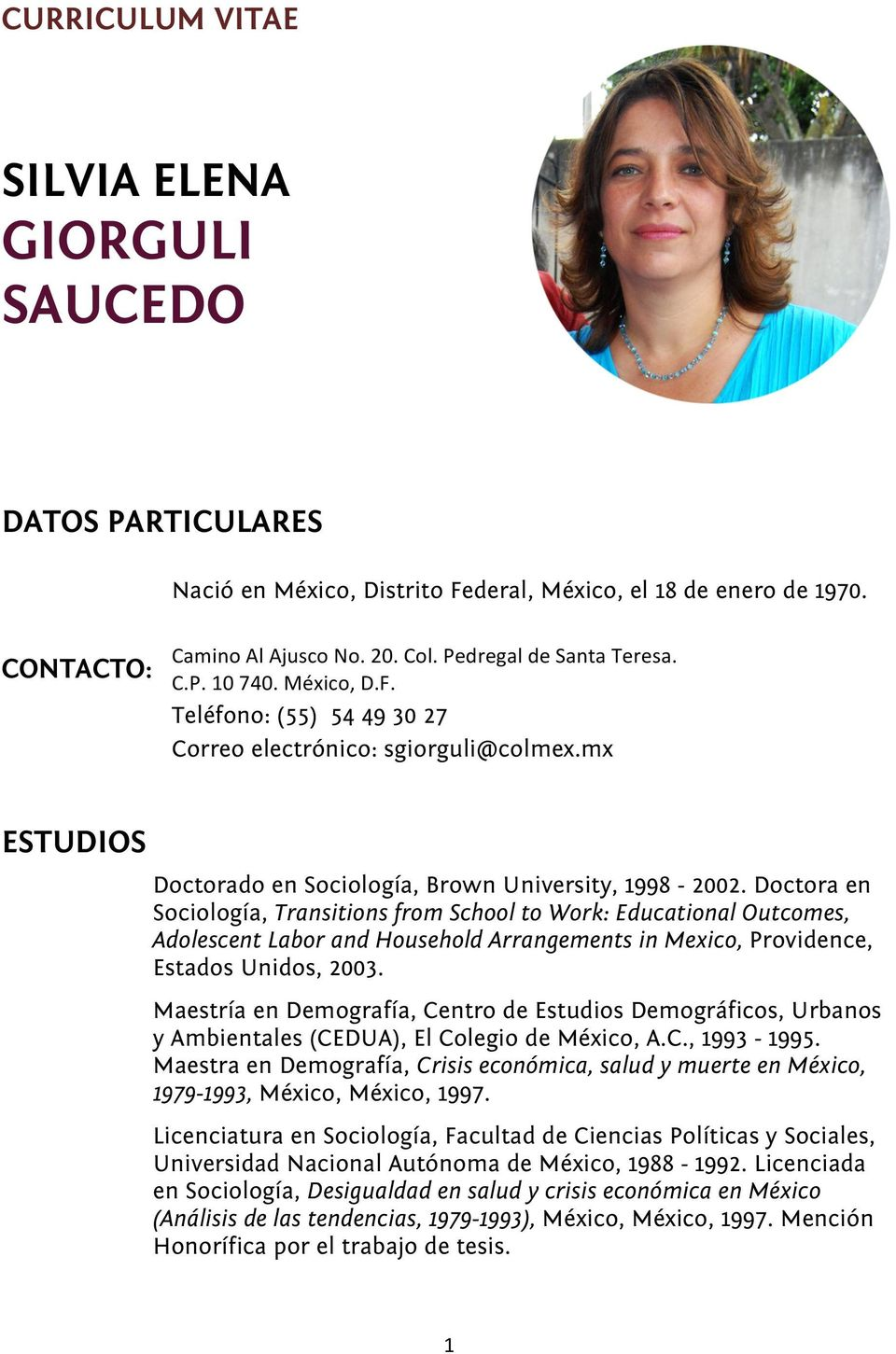 Doctora en Sociología, Transitions from School to Work: Educational Outcomes, Adolescent Labor and Household Arrangements in Mexico, Providence, Estados Unidos, 2003.