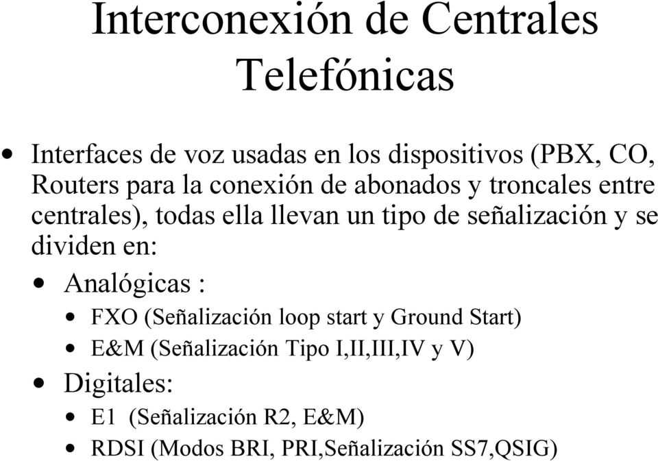 dividen en: Analógicas : FXO (Señalización loop start y Ground Start) E&M (Señalización