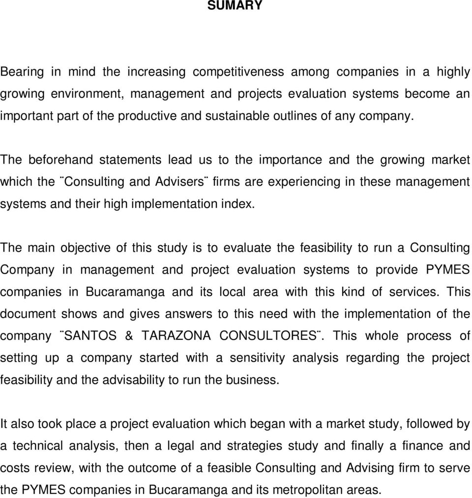 The beforehand statements lead us to the importance and the growing market which the Consulting and Advisers firms are experiencing in these management systems and their high implementation index.