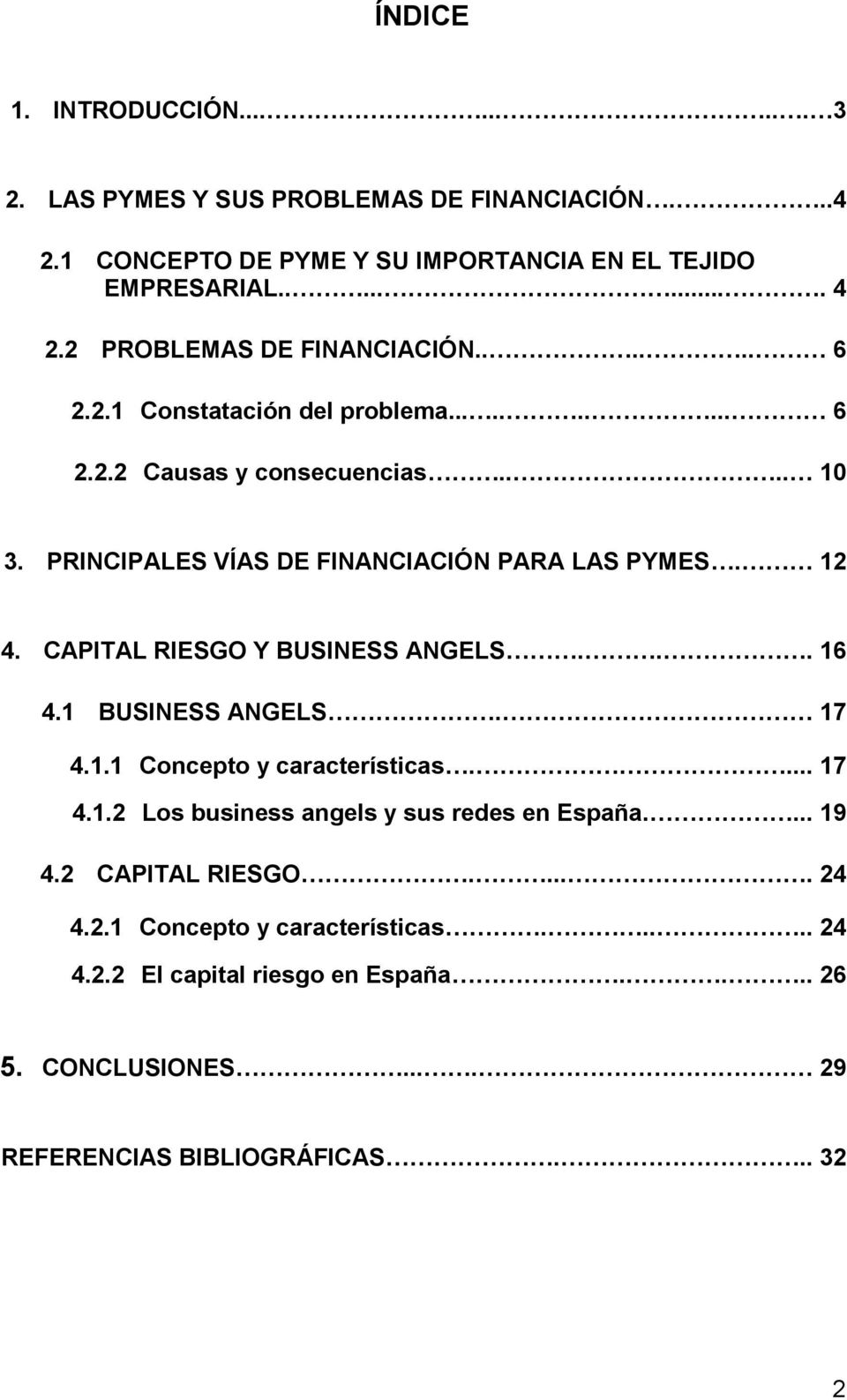 PRINCIPALES VÍAS DE FINANCIACIÓN PARA LAS PYMES. 12 4. CAPITAL RIESGO Y BUSINESS ANGELS... 16 4.1 BUSINESS ANGELS. 17 4.1.1 Concepto y características.... 17 4.1.2 Los business angels y sus redes en España.