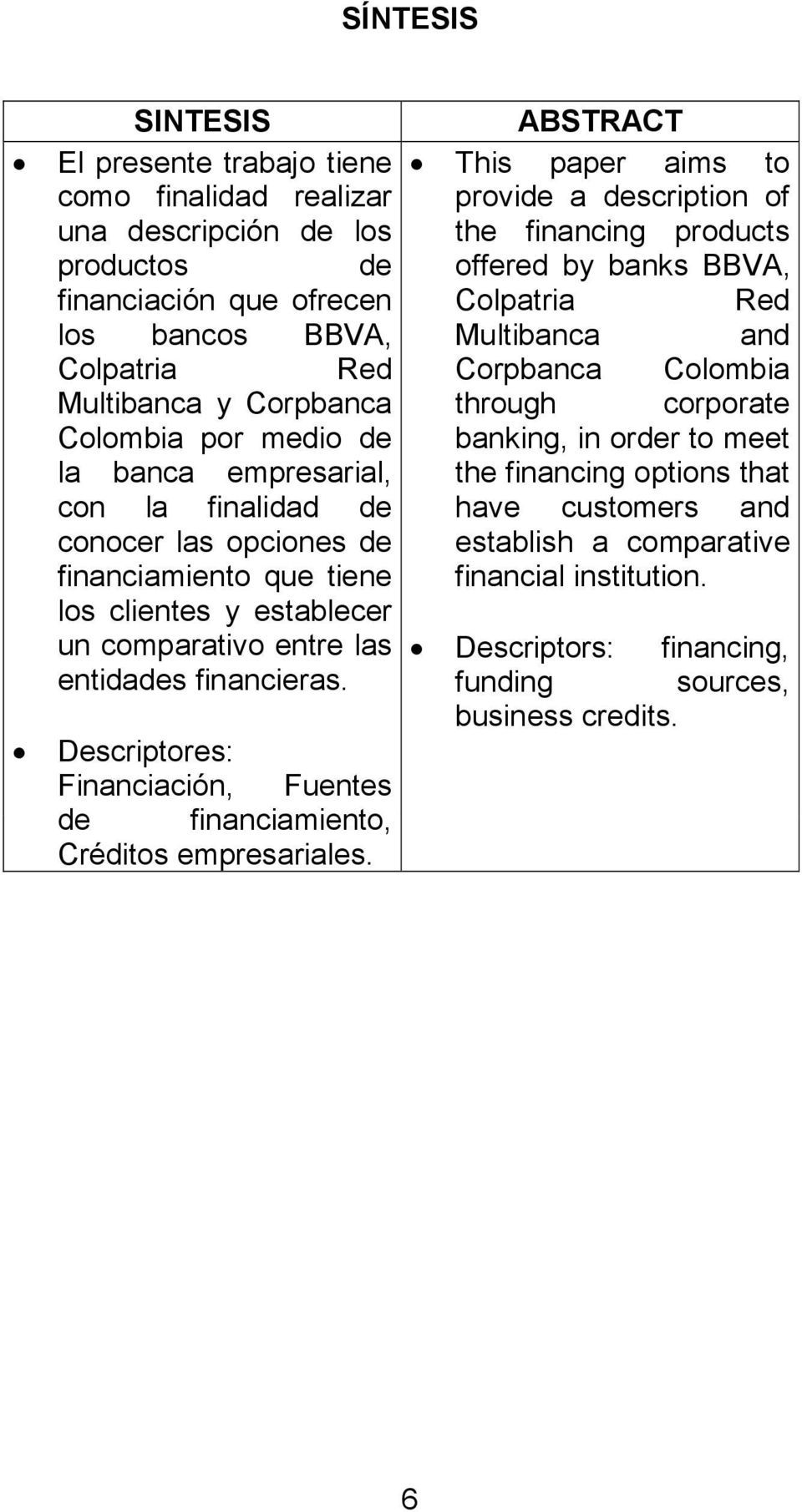 Descriptores: Financiación, Fuentes de financiamiento, Créditos empresariales.