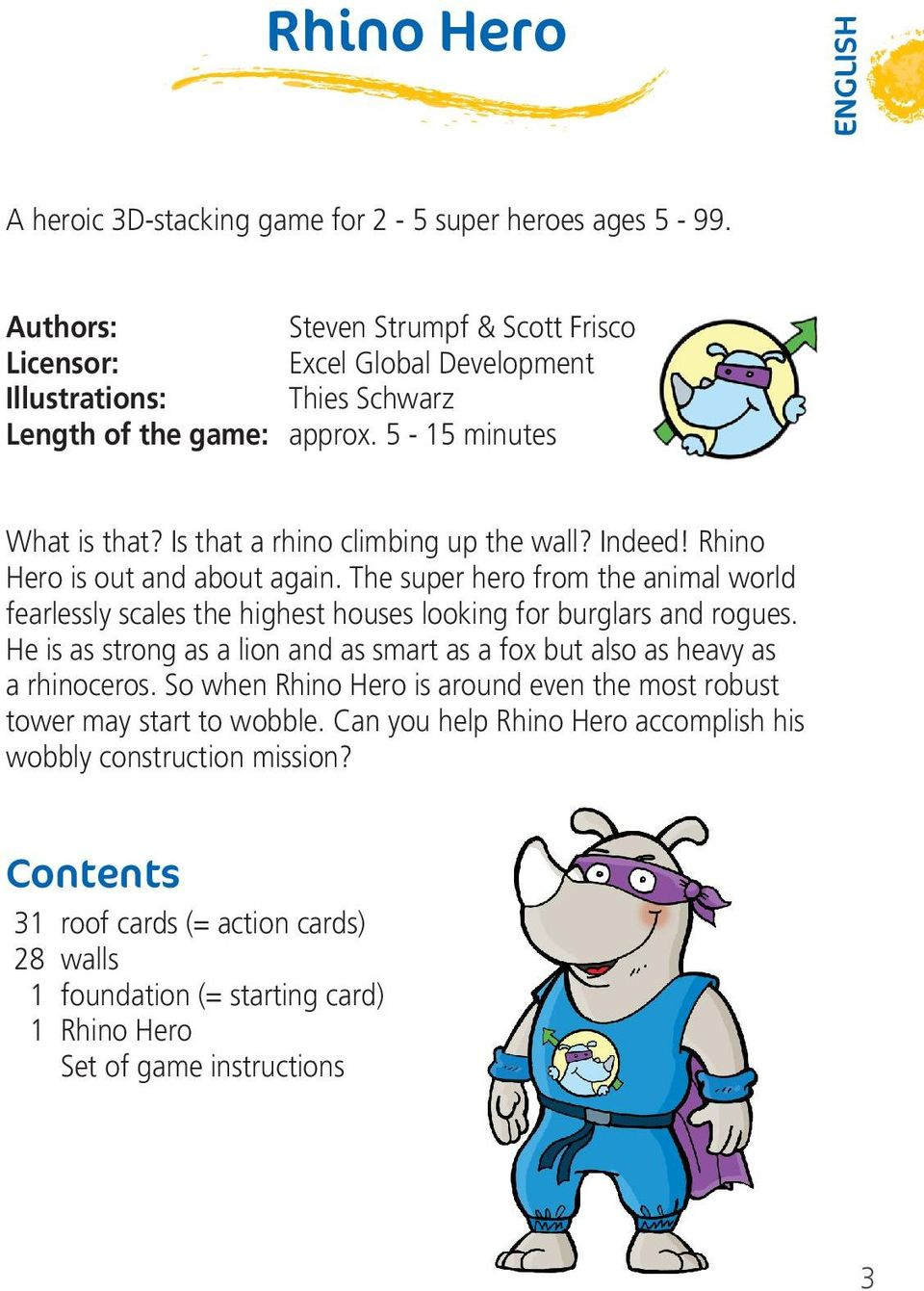 Is that a rhino climbing up the wall? Indeed! Rhino Hero is out and about again. The super hero from the animal world fearlessly scales the highest houses looking for burglars and rogues.