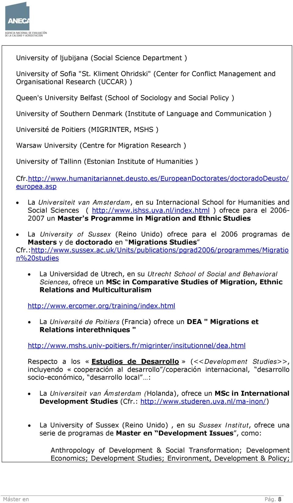 of Language and Communication ) Université de Poitiers (MIGRINTER, MSHS ) Warsaw University (Centre for Migration Research ) University of Tallinn (Estonian Institute of Humanities ) Cfr.http://www.