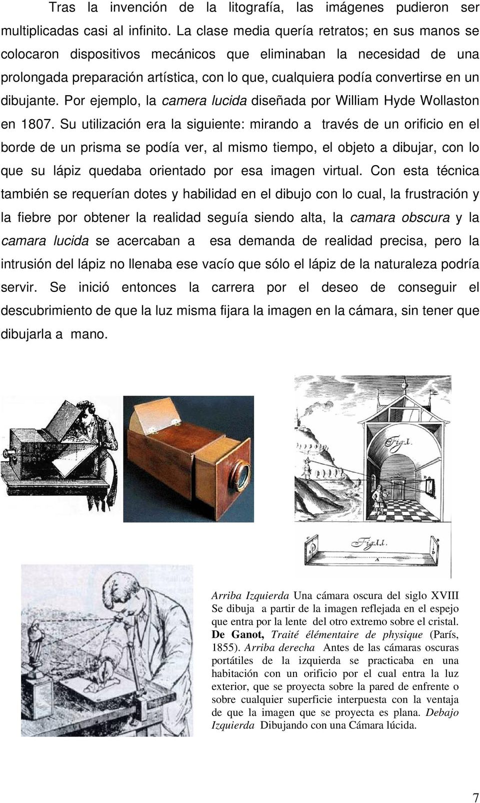 dibujante. Por ejemplo, la camera lucida diseñada por William Hyde Wollaston en 1807.