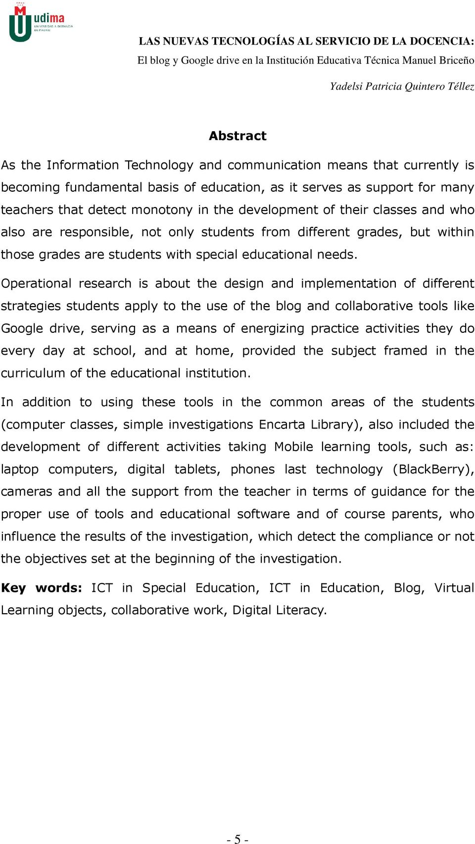 Operational research is about the design and implementation of different strategies students apply to the use of the blog and collaborative tools like Google drive, serving as a means of energizing