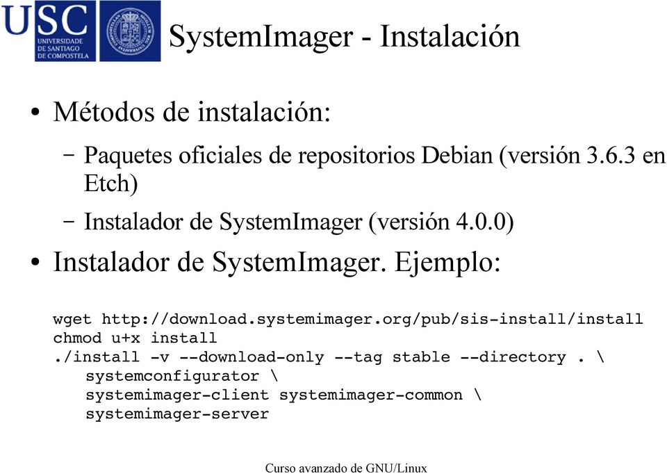 Ejemplo: wget http://download.systemimager.org/pub/sis install/install chmod u+x install.