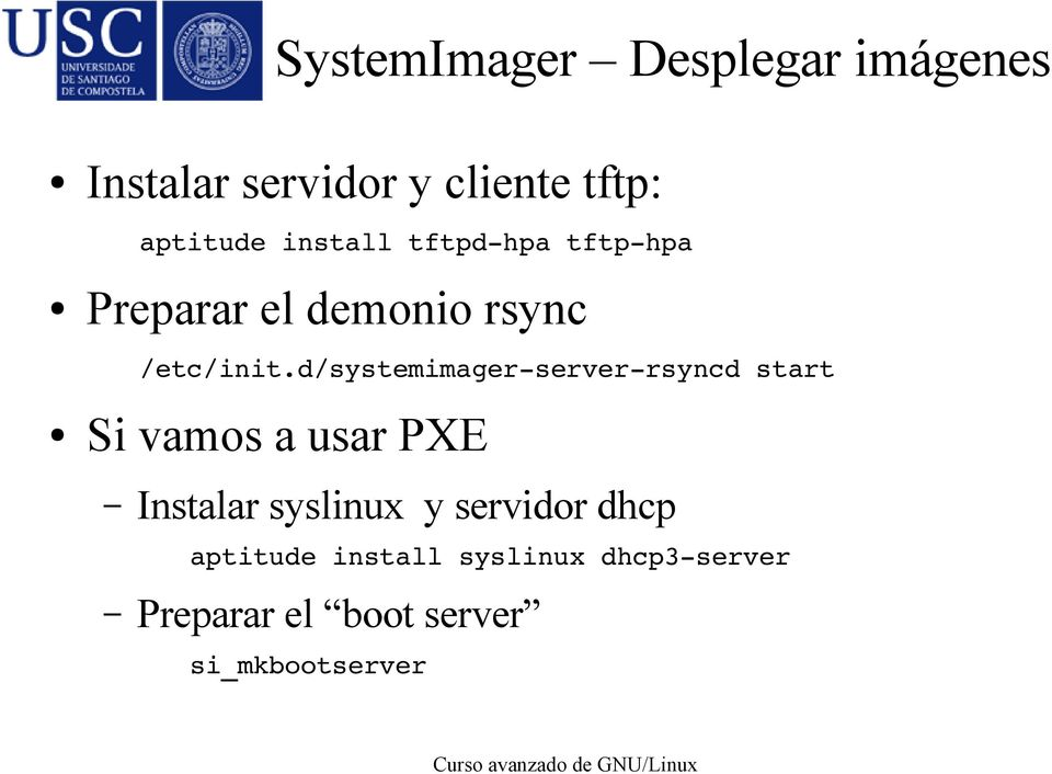 d/systemimager server rsyncd start Si vamos a usar PXE Instalar syslinux y