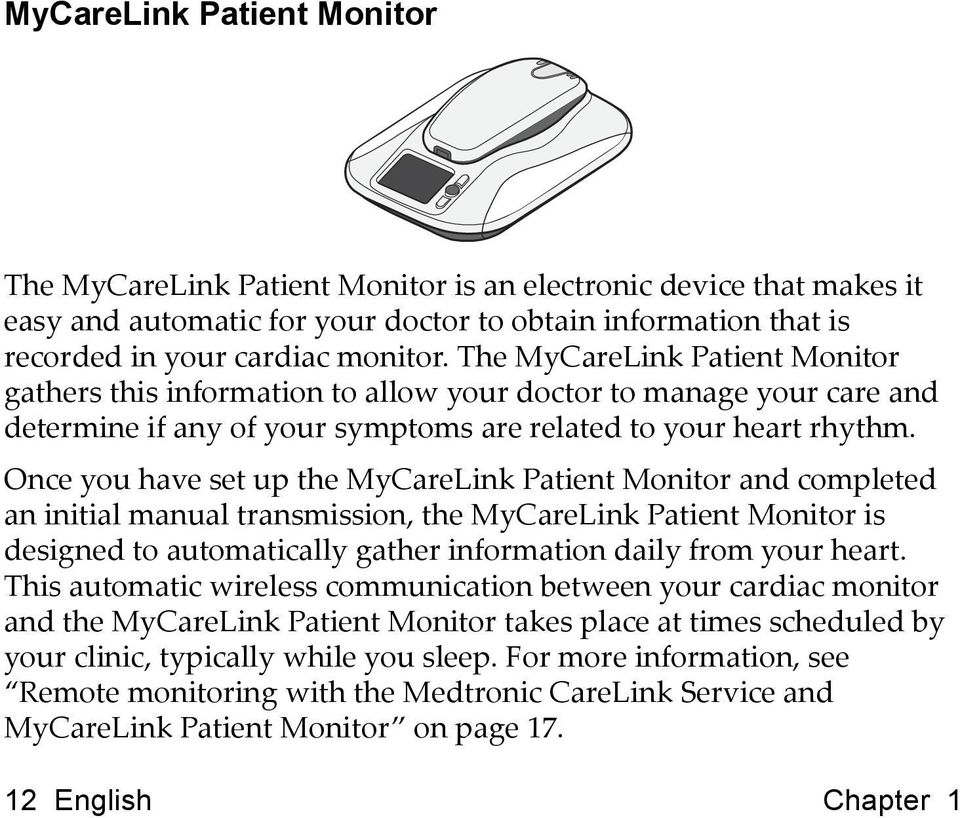 Once you have set up the MyCareLink Patient Monitor and completed an initial manual transmission, the MyCareLink Patient Monitor is designed to automatically gather information daily from your heart.
