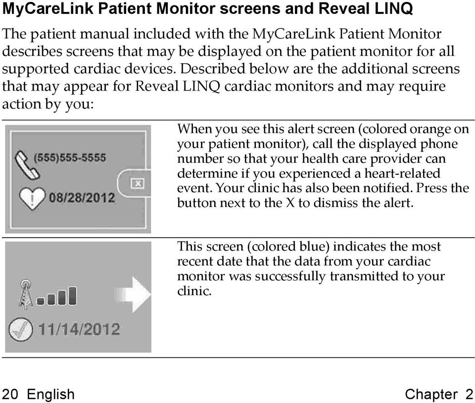 Described below are the additional screens that may appear for Reveal LINQ cardiac monitors and may require action by you: When you see this alert screen (colored orange on your patient monitor),