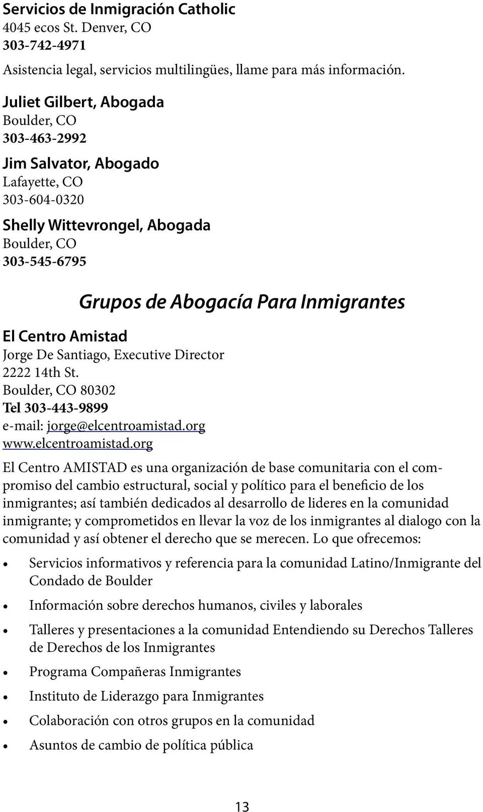 Santiago, Executive Director 2222 14th St. 80302 Tel 303-443-9899 e-mail: jorge@elcentroamistad.