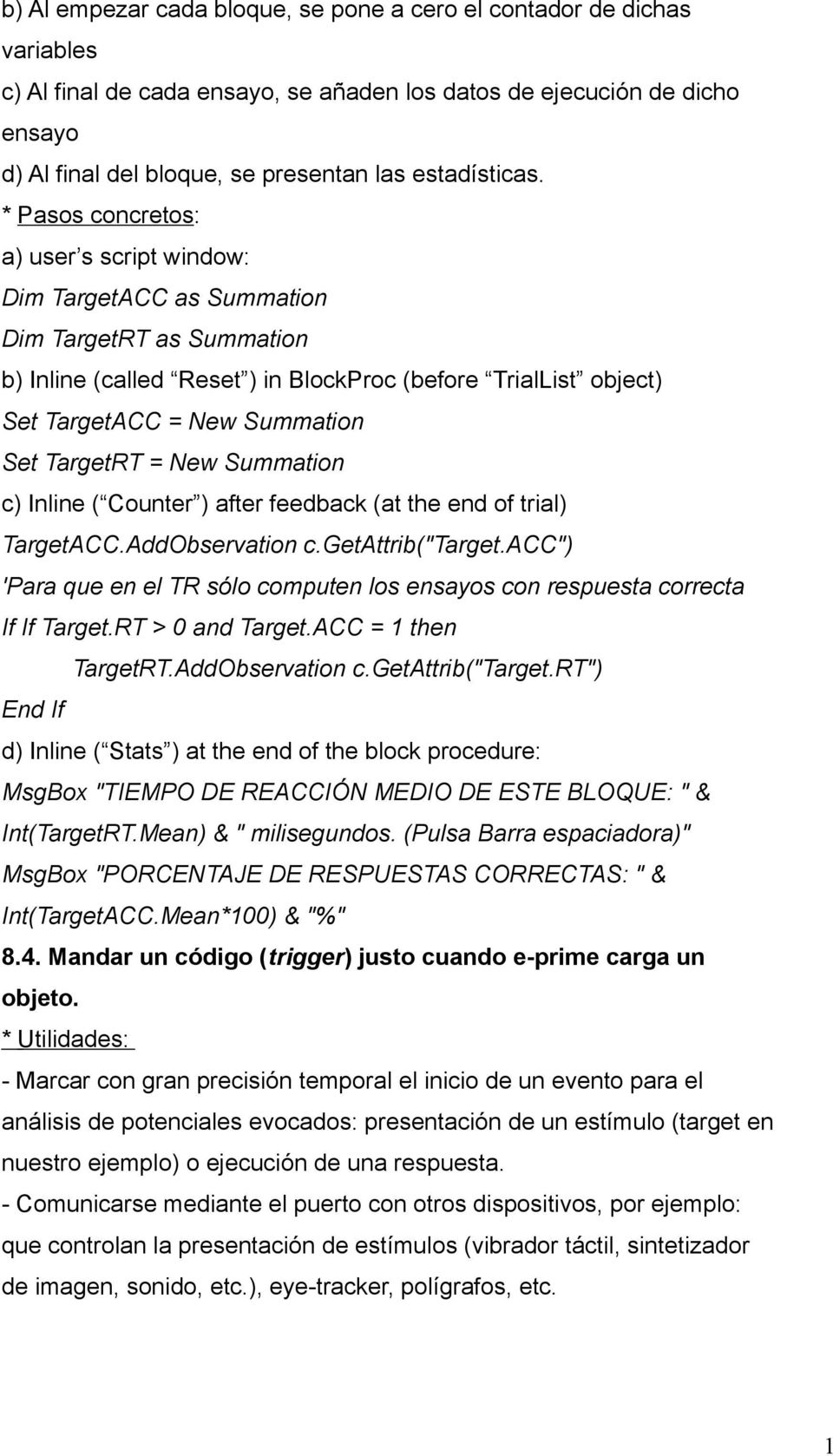 * Pasos concretos: a) user s script window: Dim TargetACC as Summation Dim TargetRT as Summation b) Inline (called Reset ) in BlockProc (before TrialList object) Set TargetACC = New Summation Set