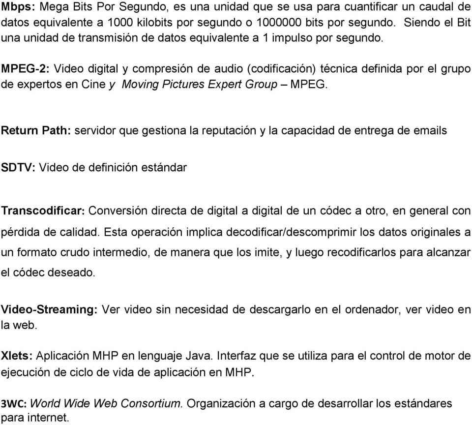 MPEG-2: Video digital y compresión de audio (codificación) técnica definida por el grupo de expertos en Cine y Moving Pictures Expert Group MPEG.