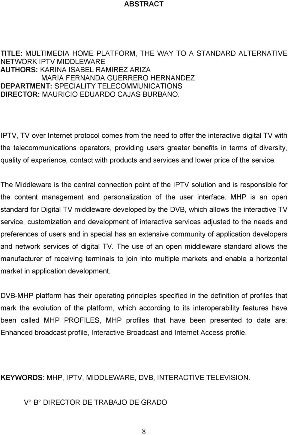 IPTV, TV over Internet protocol comes from the need to offer the interactive digital TV with the telecommunications operators, providing users greater benefits in terms of diversity, quality of