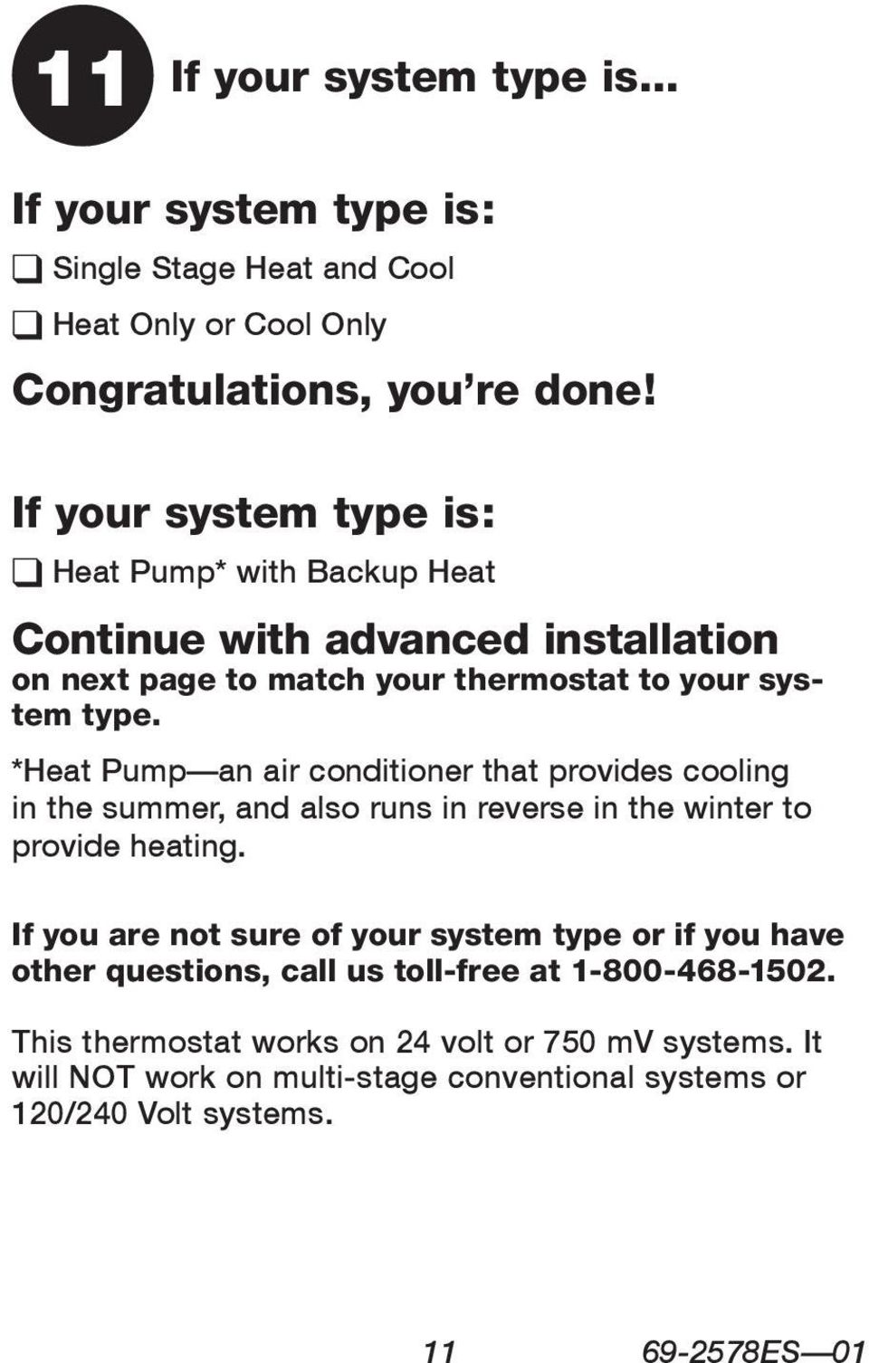 *Heat Pump an air conditioner that provides cooling in the summer, and also runs in reverse in the winter to provide heating.