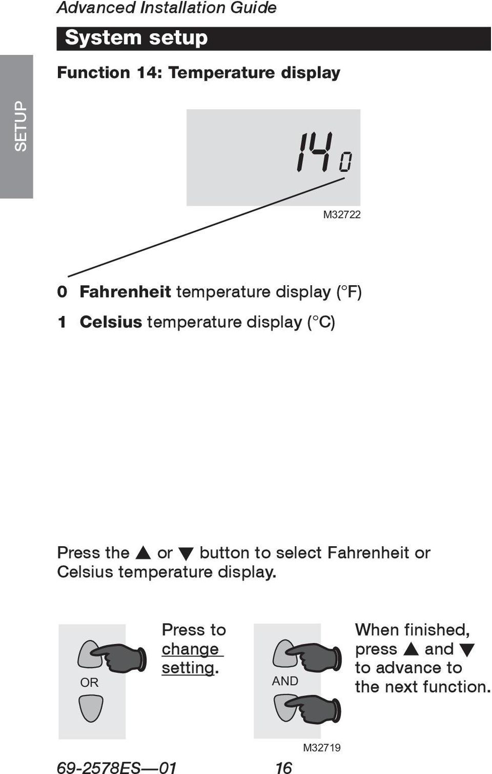 ASSISTANCE Press the s or t button to select Fahrenheit or Celsius temperature display.