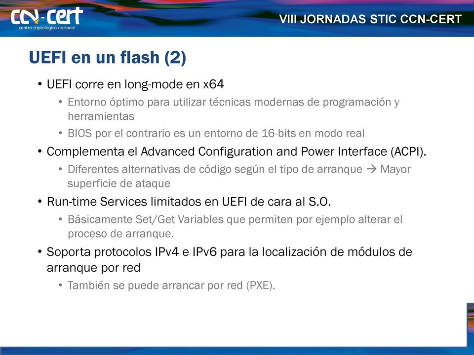 Diferentes alternativas de código según el tipo de arranque Mayor superficie de ataque Run-time Services limitados en UEFI de cara al S.O.