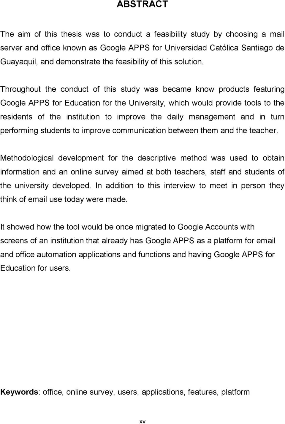 Throughout the conduct of this study was became know products featuring Google APPS for Education for the University, which would provide tools to the residents of the institution to improve the