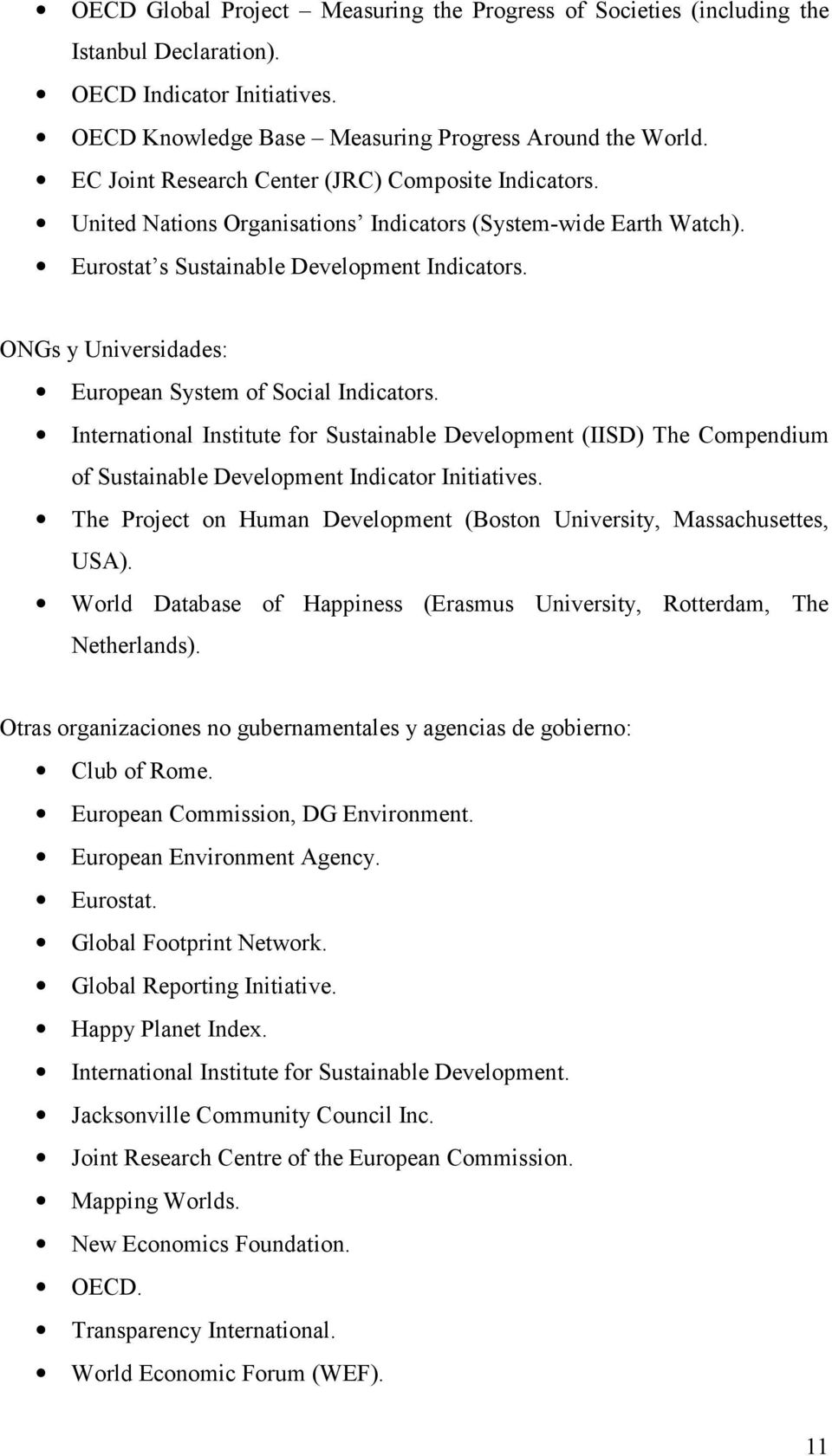 ONGs y Universidades: European System of Social Indicators. International Institute for Sustainable Development (IISD) The Compendium of Sustainable Development Indicator Initiatives.