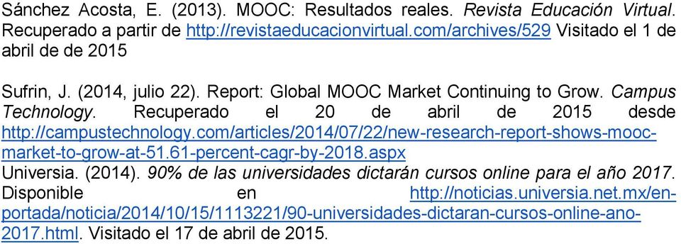 Recuperado el 20 de abril de 2015 desde http://campustechnology.com/articles/2014/07/22/new-research-report-shows-moocmarket-to-grow-at-51.61-percent-cagr-by-2018.