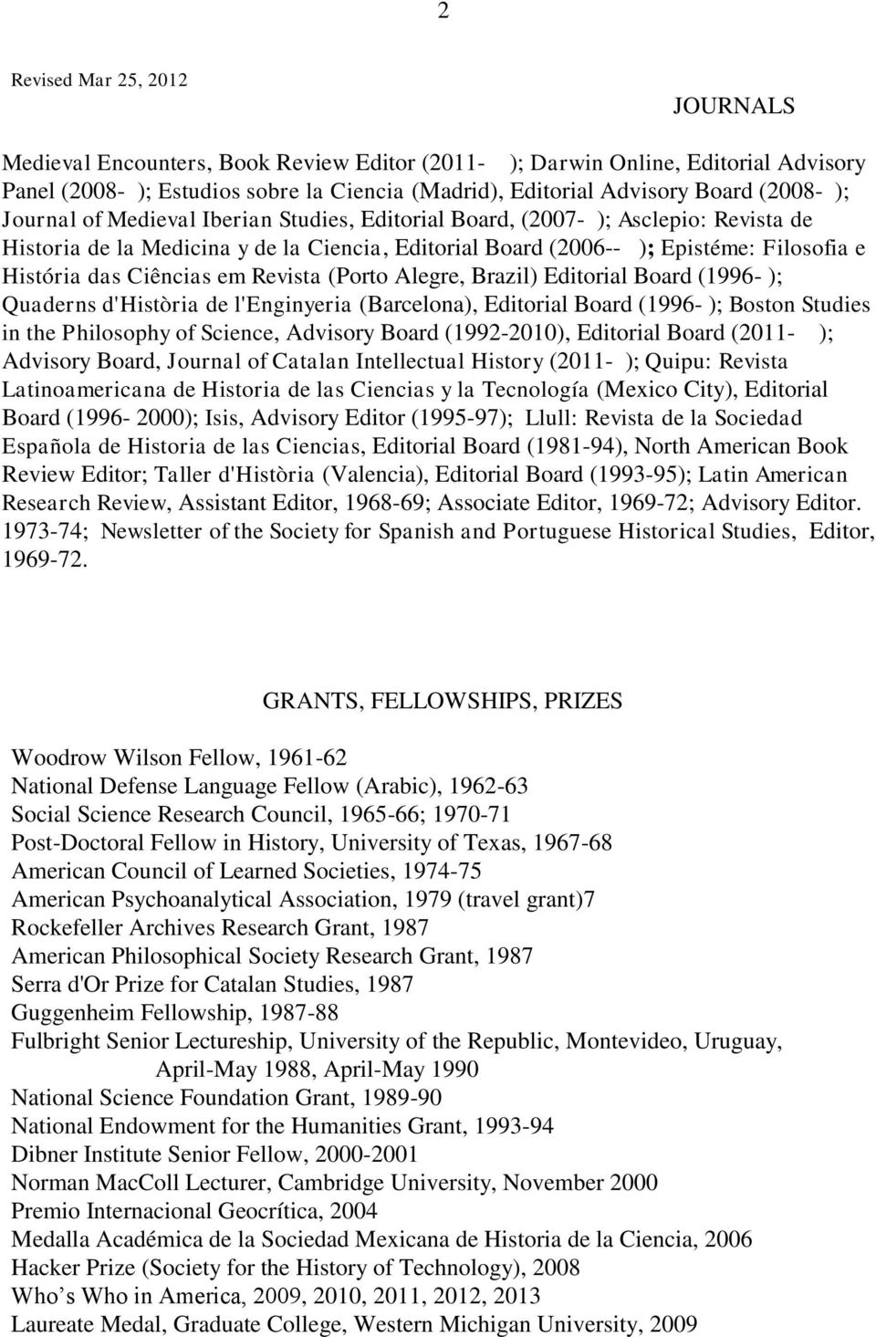 em Revista (Porto Alegre, Brazil) Editorial Board (1996- ); Quaderns d'història de l'enginyeria (Barcelona), Editorial Board (1996- ); Boston Studies in the Philosophy of Science, Advisory Board