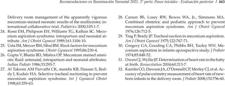 Pediatrics 2000;105:1-7. 24. Rossi EM, Philipson EH, Williams TG, Kalhan SC. Meconium aspiration syndrome: intrapartum and neonatal attribute. Am J Obstet Gynecol 1989;161:1106-10. 25.