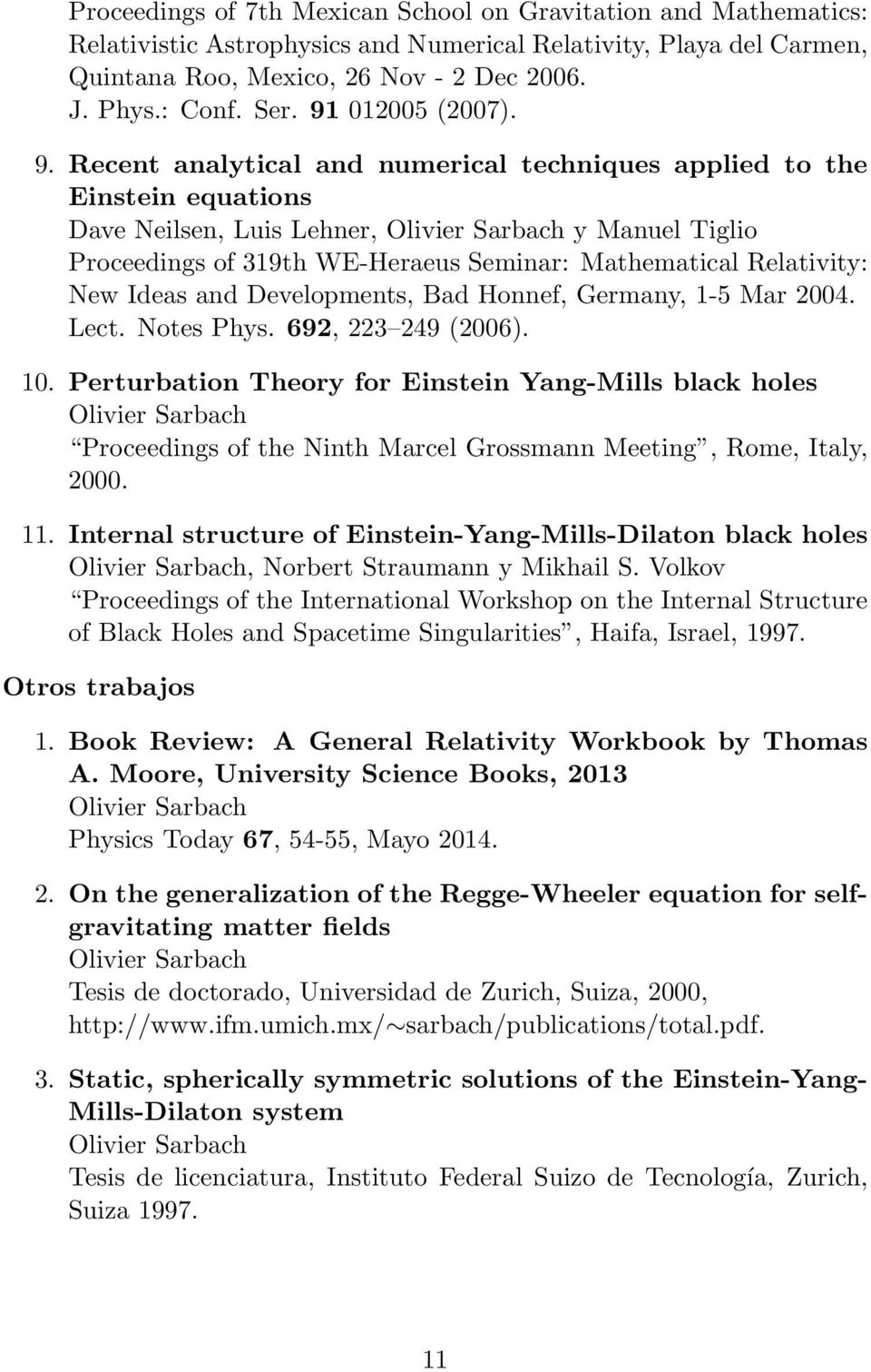 Recent analytical and numerical techniques applied to the Einstein equations Dave Neilsen, Luis Lehner, Olivier Sarbach y Manuel Tiglio Proceedings of 319th WE-Heraeus Seminar: Mathematical
