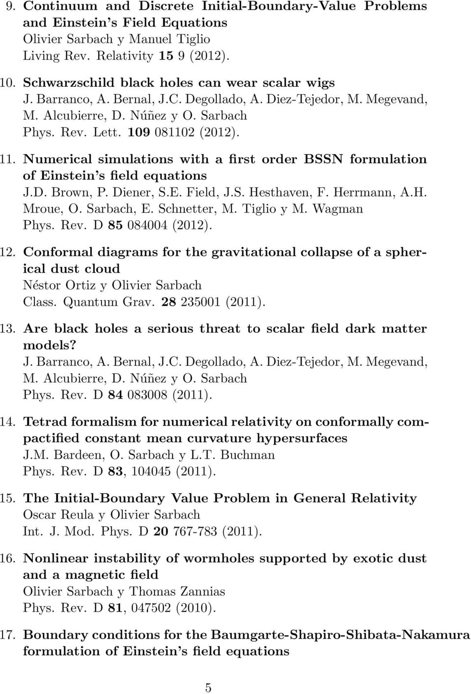 Numerical simulations with a first order BSSN formulation of Einstein s field equations J.D. Brown, P. Diener, S.E. Field, J.S. Hesthaven, F. Herrmann, A.H. Mroue, O. Sarbach, E. Schnetter, M.