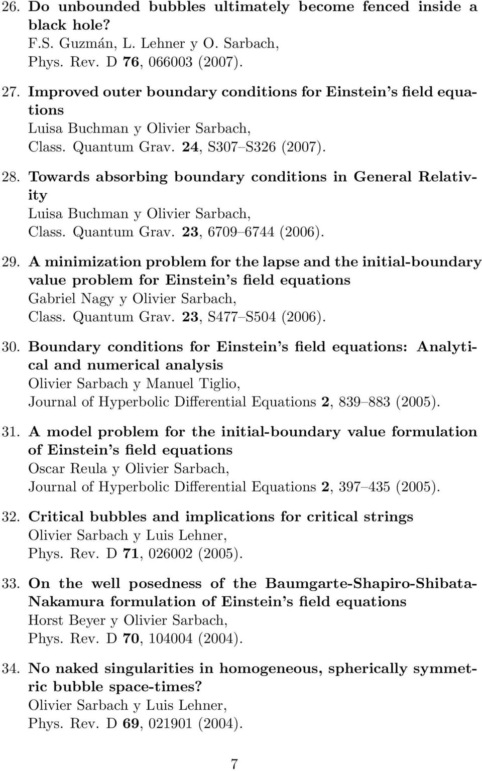 Towards absorbing boundary conditions in General Relativity Luisa Buchman y Olivier Sarbach, Class. Quantum Grav. 23, 6709 6744 (2006). 29.