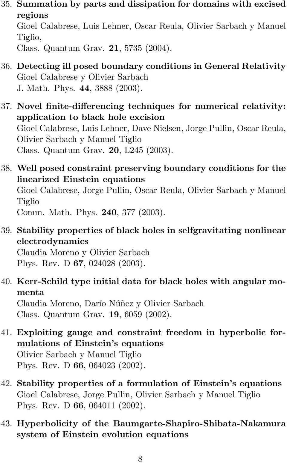 Novel finite-differencing techniques for numerical relativity: application to black hole excision Gioel Calabrese, Luis Lehner, Dave Nielsen, Jorge Pullin, Oscar Reula, Olivier Sarbach y Manuel