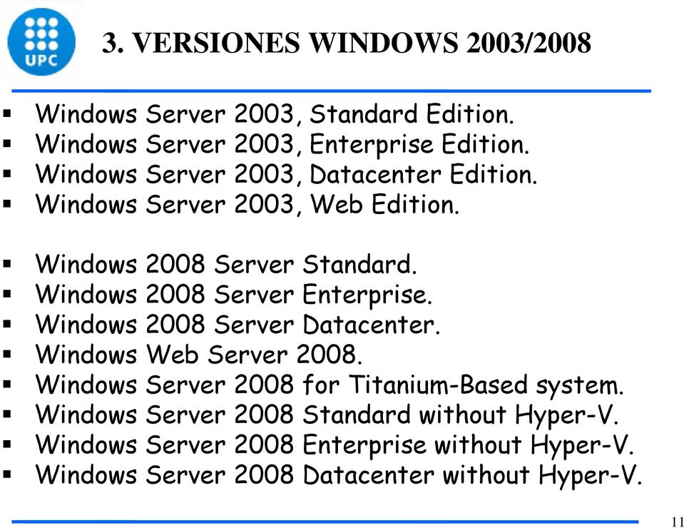 Windows 2008 Server Enterprise. Windows 2008 Server Datacenter. Windows Web Server 2008.