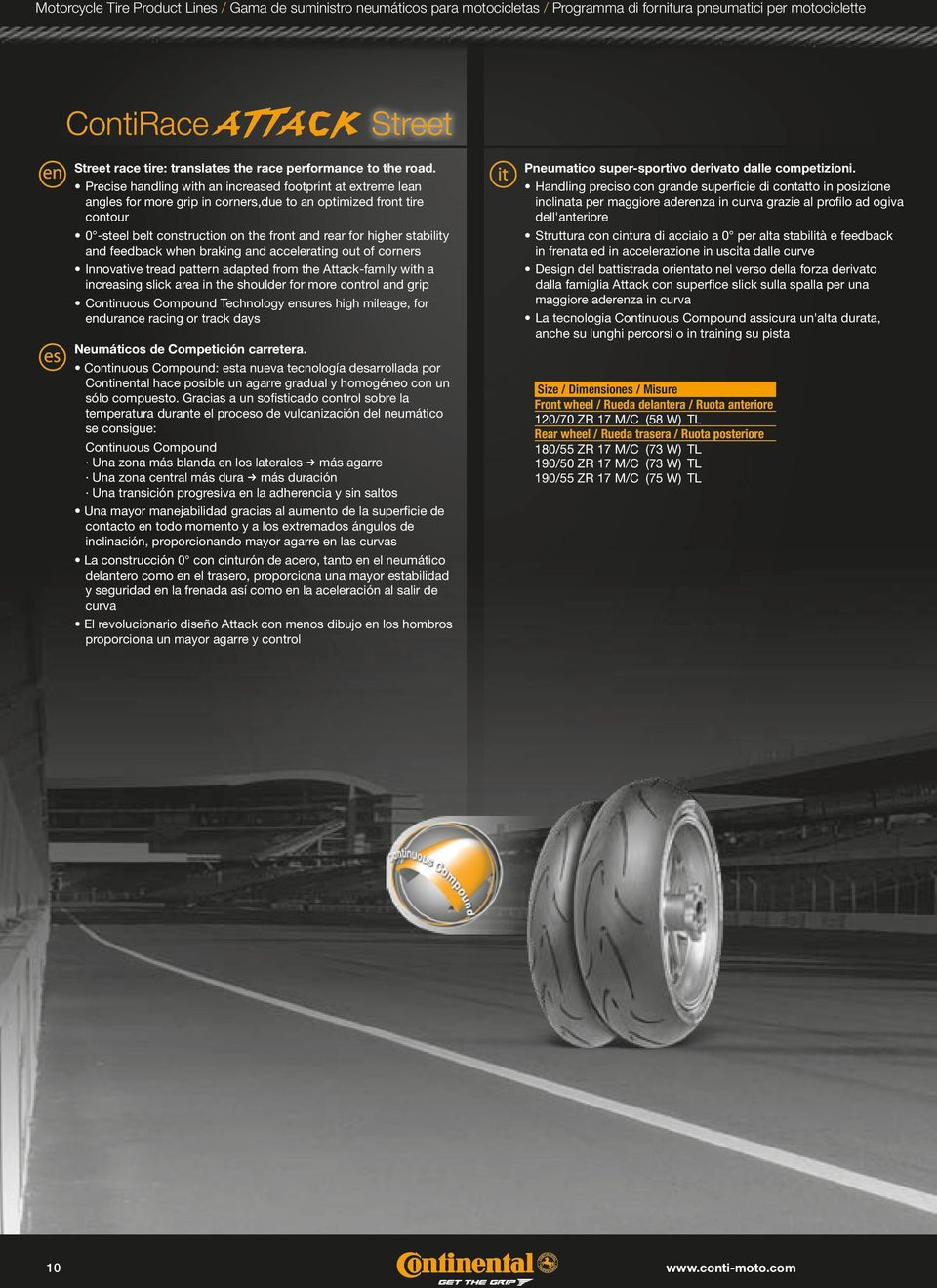 Precise handling with an increased footprint at extreme lean angles for more grip in corners,due to an optimized front tire contour 0 -steel belt construction on the front and rear for higher
