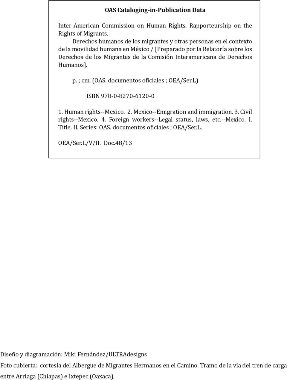 Derechos Humanos]. p. ; cm. (OAS. documentos oficiales ; OEA/Ser.L) ISBN 978-0-8270-6120-0 1. Human rights--mexico. 2. Mexico--Emigration and immigration. 3. Civil rights--mexico. 4.