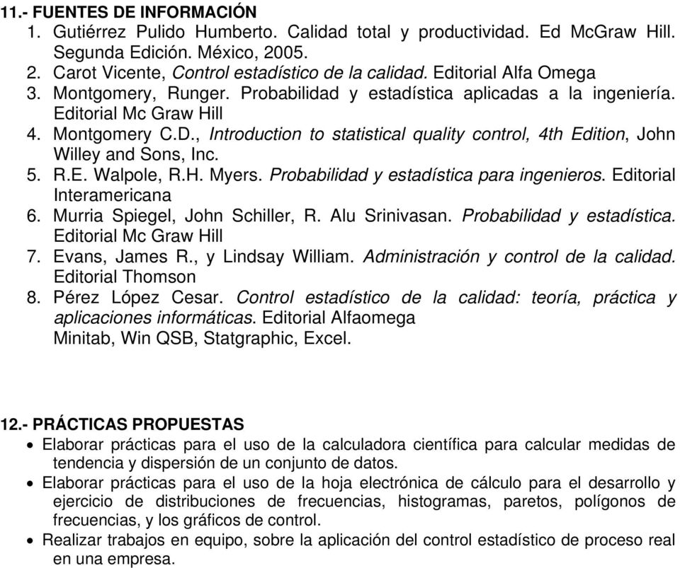 , Introduction to statistical quality control, 4th Edition, John Willey and Sons, Inc. 5. R.E. Walpole, R.H. Myers. Probabilidad y estadística para ingenieros. Editorial Interamericana 6.
