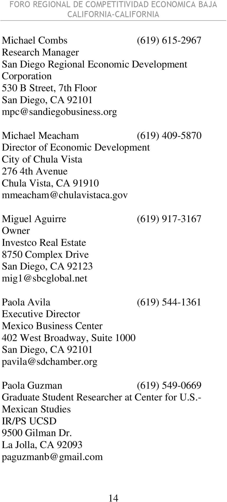 gov Miguel Aguirre (619) 917-3167 Owner Investco Real Estate 8750 Complex Drive San Diego, CA 92123 mig1@sbcglobal.