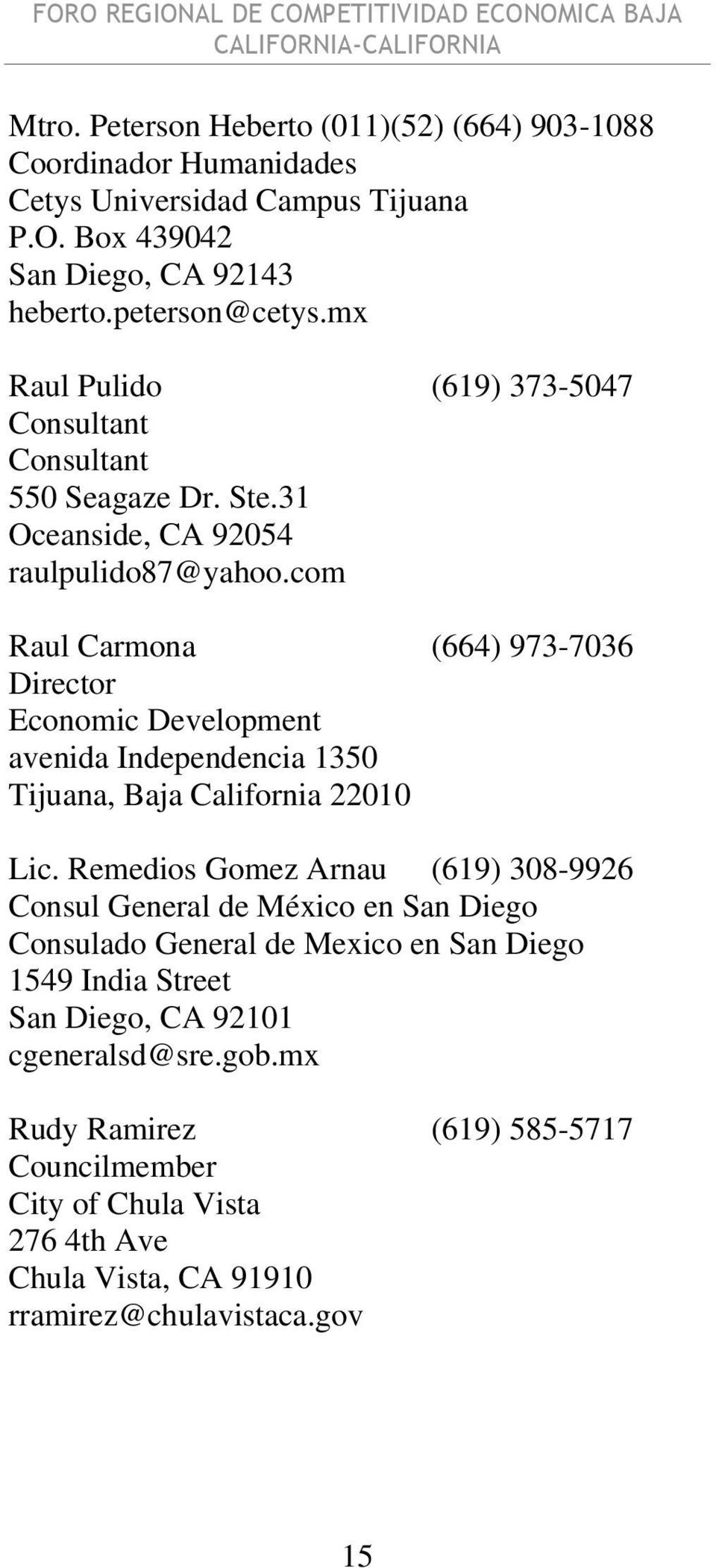 com Raul Carmona (664) 973-7036 Director Economic Development avenida Independencia 1350 Tijuana, Baja California 22010 Lic.