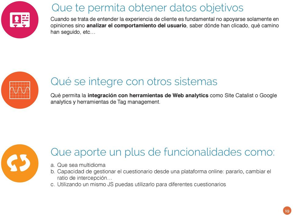 analytics como Site Catalist o Google analytics y herramientas de Tag management. Que aporte un plus de funcionalidades como: a. Que sea multidioma b.