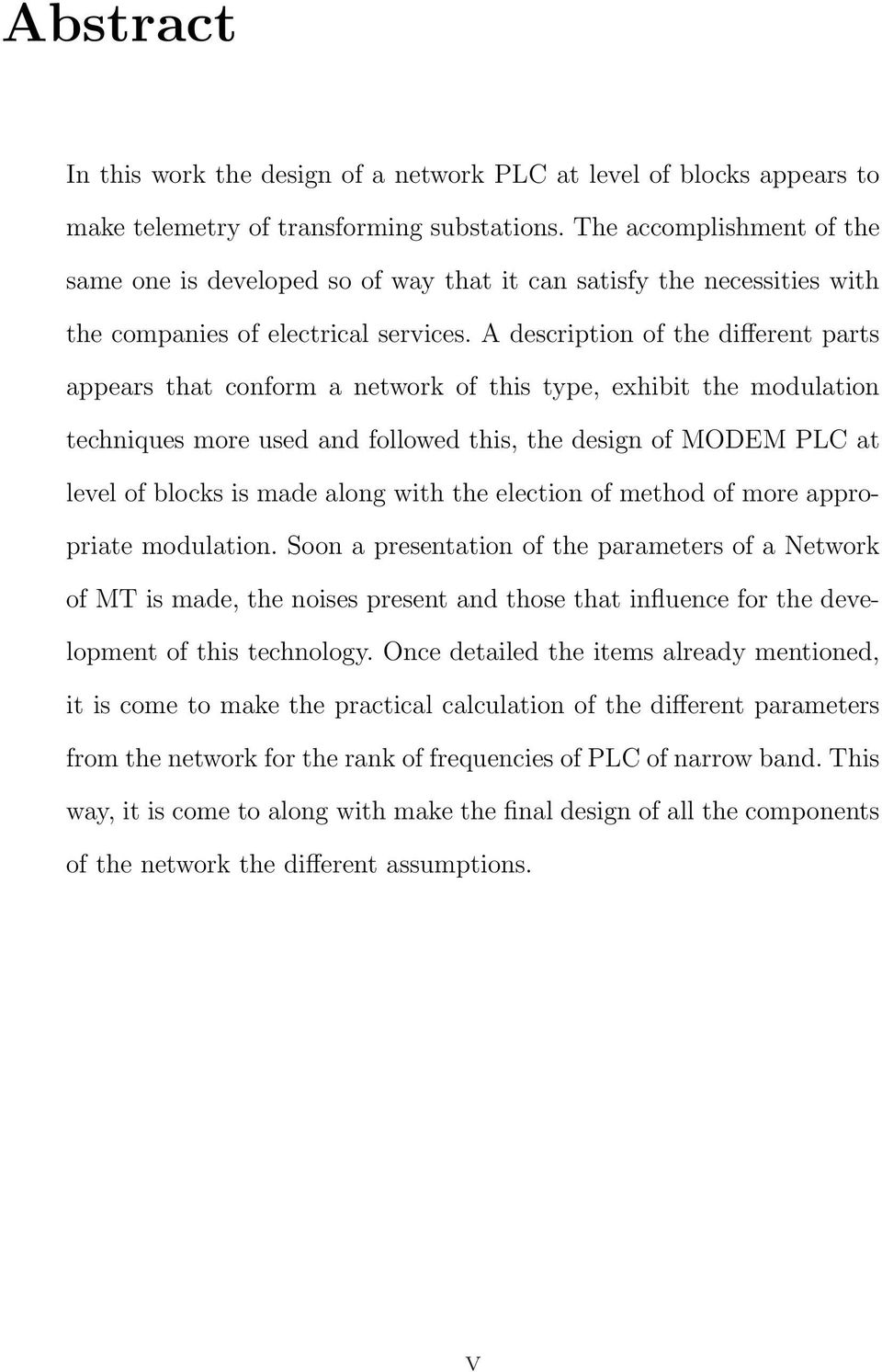 A description of the different parts appears that conform a network of this type, exhibit the modulation techniques more used and followed this, the design of MODEM PLC at level of blocks is made